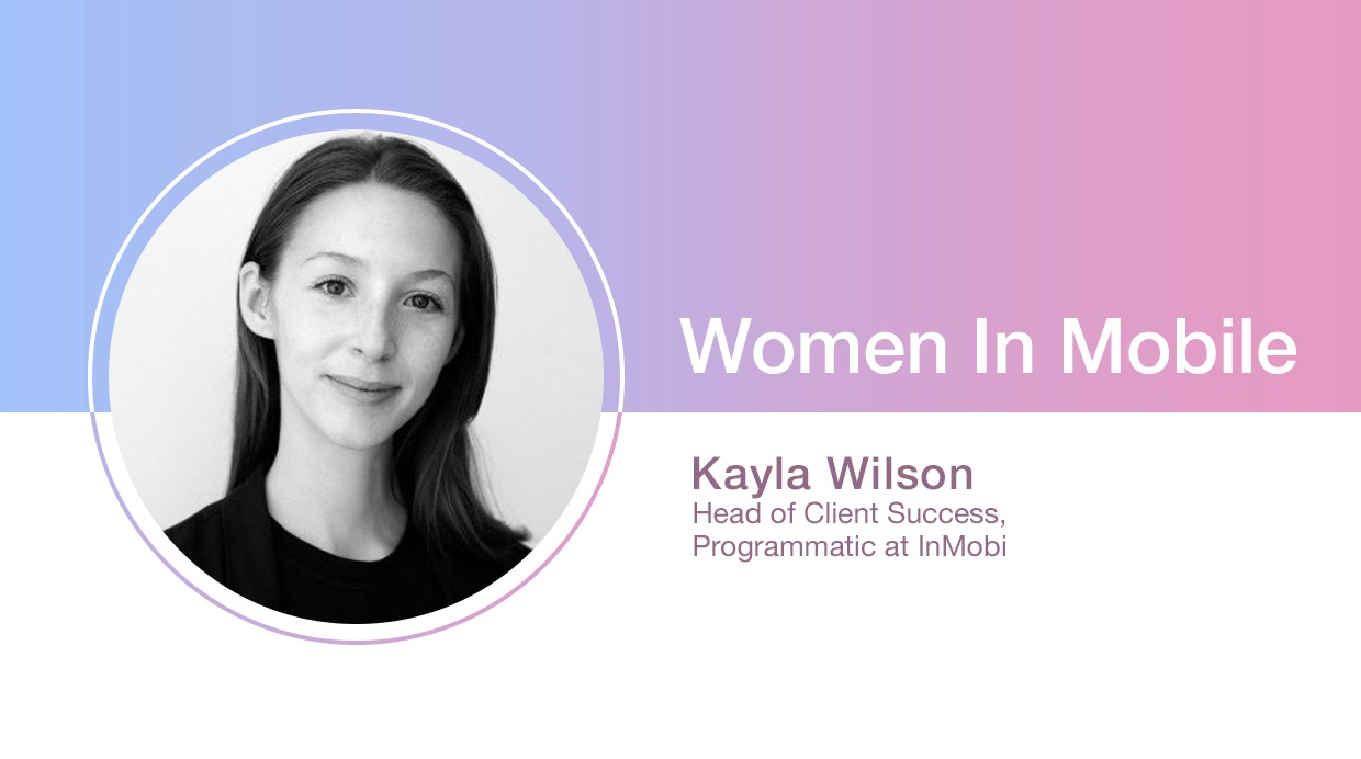 Kayla Wilson, Head of Client Success, Programmatic at InMobi at Aarki's Women in Mobile series