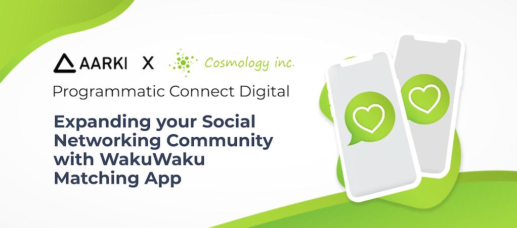 Cosmology Aarki Expanding Social Networking App WakuWaku Matching App