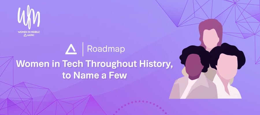 Women in tech throughout history, to name a few