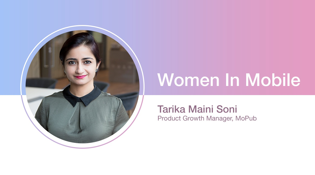 Tarika Maini Soni, Product Growth Manager at MoPub at Aarki's Women in Mobile series
