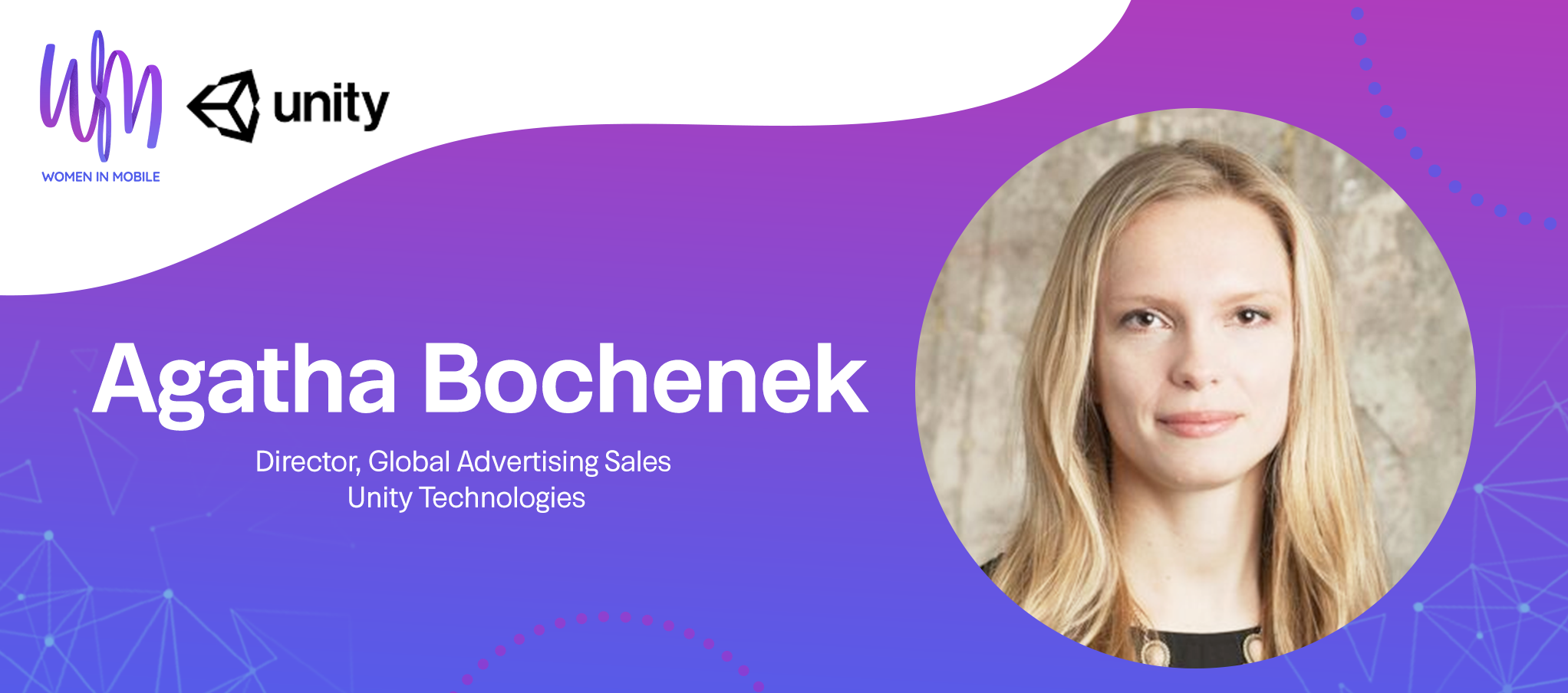 Agatha Bochenek Director, Global Advertising Sales, at Unity Technologies at Aarki's Women in Mobile series