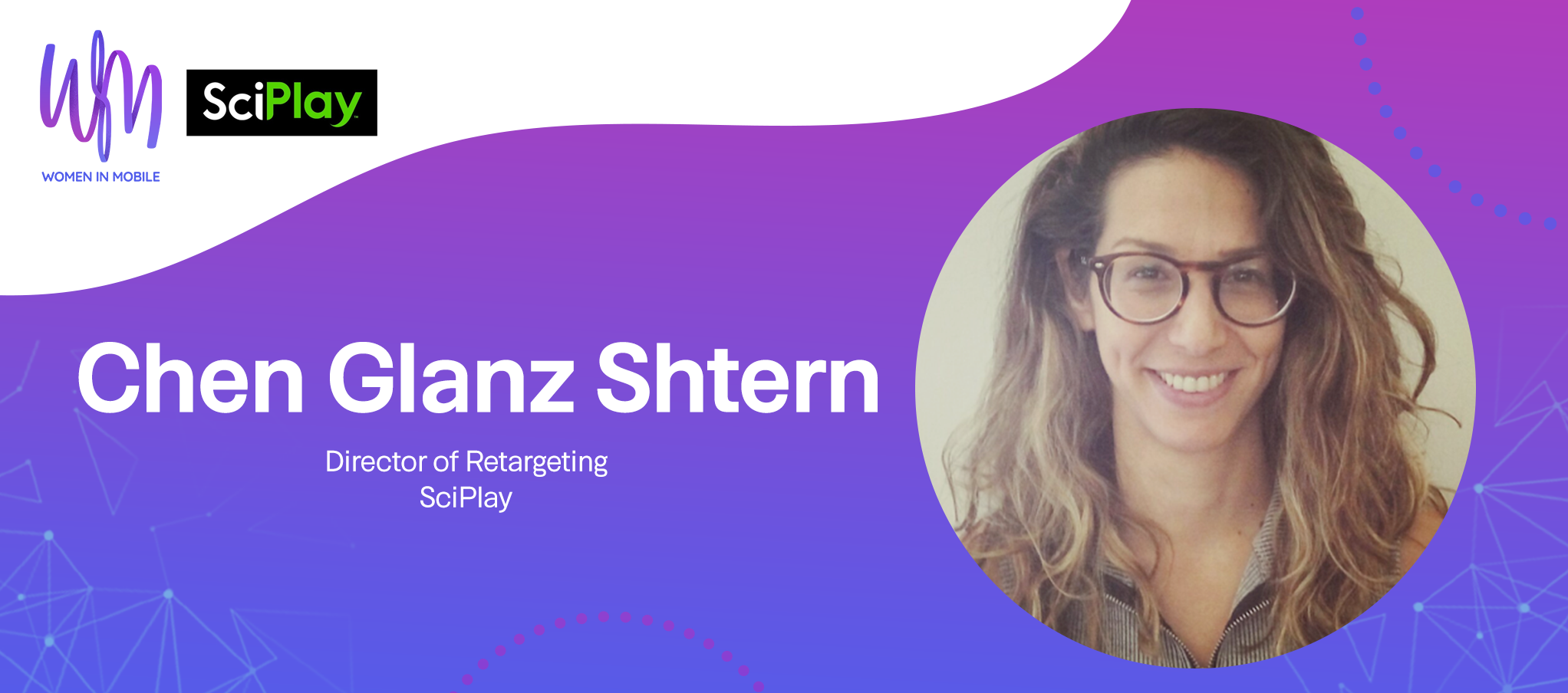 Chen Glanz Shtern, Director of Retargeting, at SciPlay at Aarki's Women in Mobile series