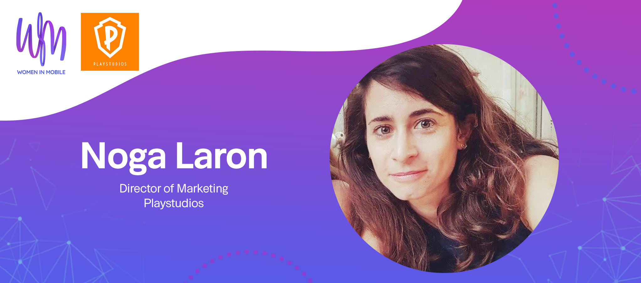 Noga Laron, Director of Marketing at Playstudios at Aarki's Women in Mobile series