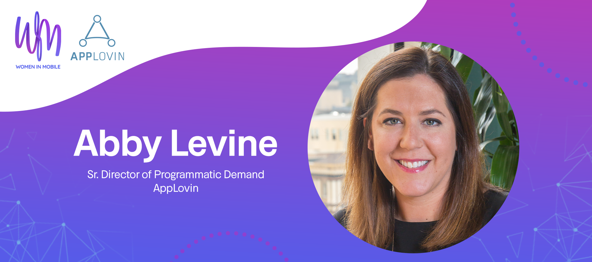 Abby Levine, Sr. Director of Programmatic Demand at AppLovin at Aarki's Women in Mobile series