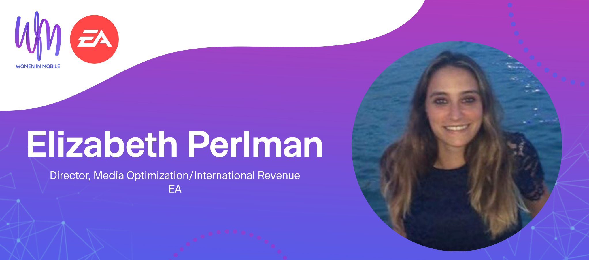 Elizabeth Perlman Director, Media Optimization/International Revenue, EA at Aarki's Women in Mobile Series