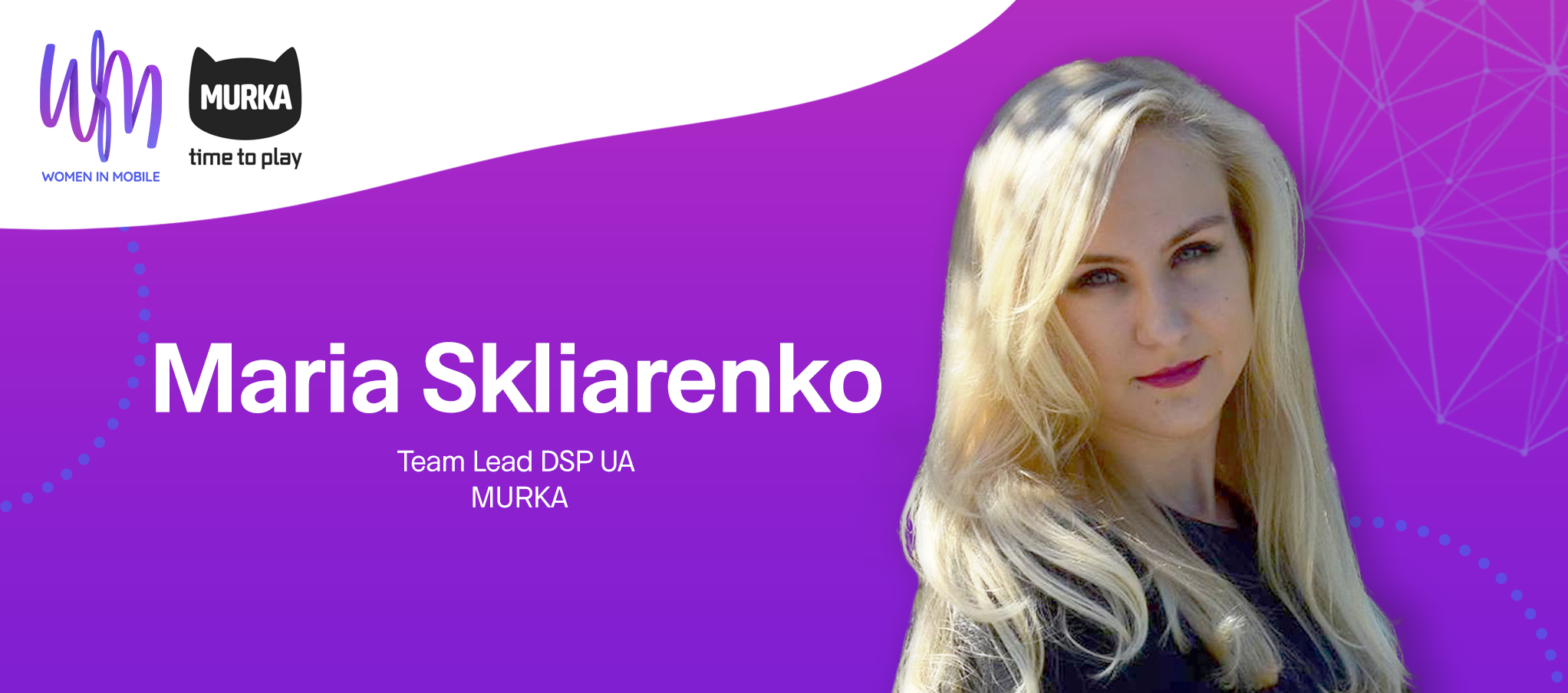 Maria Skliarenko, Team Lead DSP UA at MURKA at Aarki's Women in Mobile series