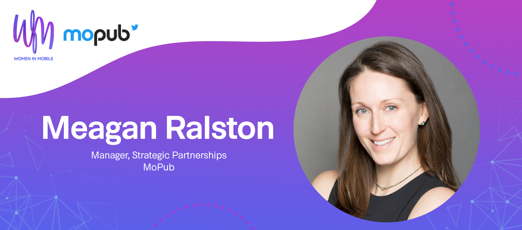 Meagan Ralston Manager, Strategic Partnerships at MoPub at Aarki's Women in Mobile series