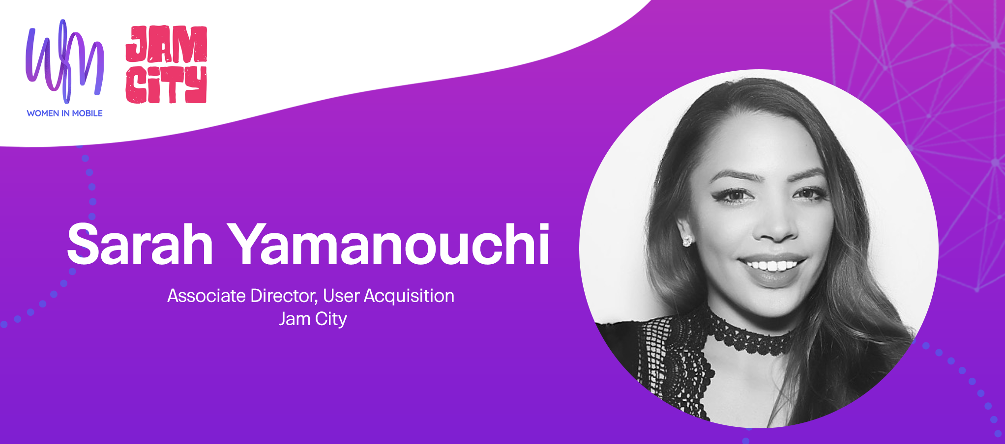 Sarah Yamanouchi, Associate Director, User Acquisition at Jam City at Aarki's Women in Mobile series