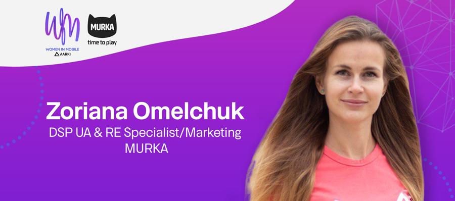 Zoriana Omelchuk  DSP UA & RE Specialist/Marketing, MURKA