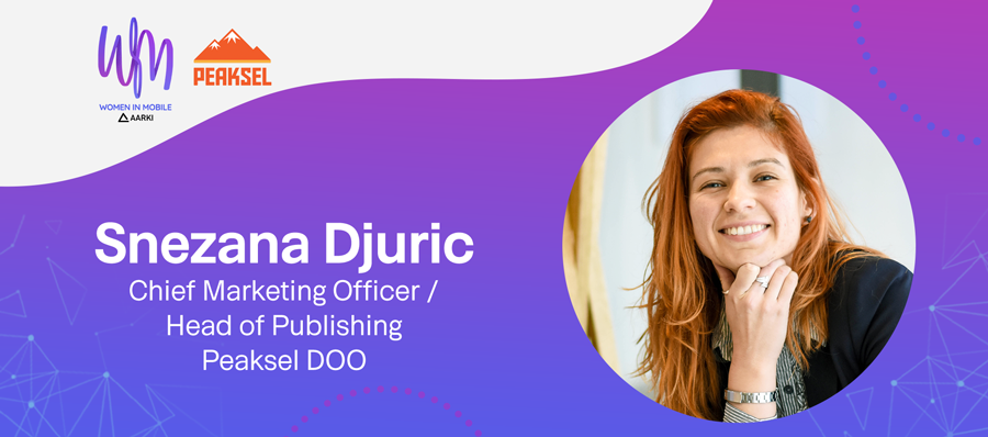 Snezana Djuric, Chief Marketing Officer / Head of Publishing at Peaksel DOO at Aarki's Women in Mobile series
