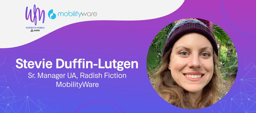 MobilityWare Stevie Duffin-Lutgen, Sr. Manager UA, Radish Fiction, at Aarki's Women in Mobile Series
