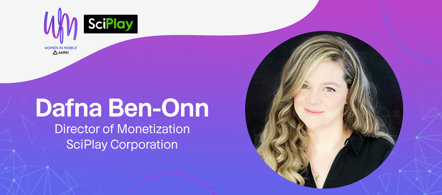 Aarki Women in Mobile - Dafna Ben-Onn, Director of Monetization of SciPlay
