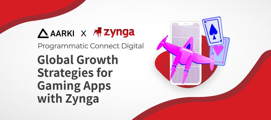Global Growth Strategies Gaming App Zynga Aarki