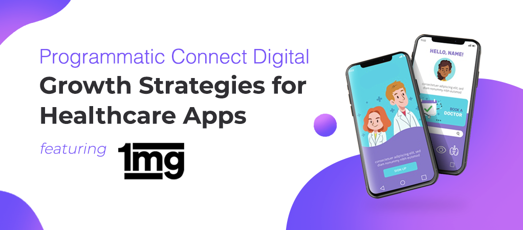 Programmatic Connect Digital Growth Strategies for Healthcare Apps 1mg Aarki Mobile Advertising App Marketing