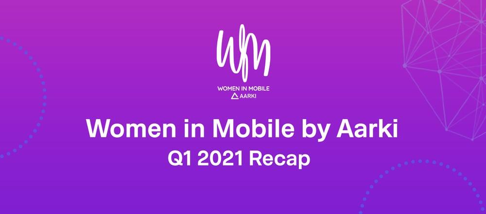 Women in Mobile by Aarki: Q1 2021 Recap