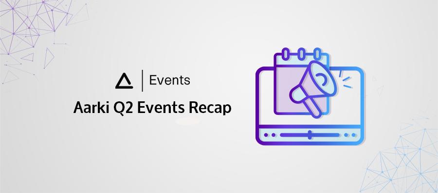 Aarki Second Quarter Events Recap of Sponsored and Hosted Events Webinars